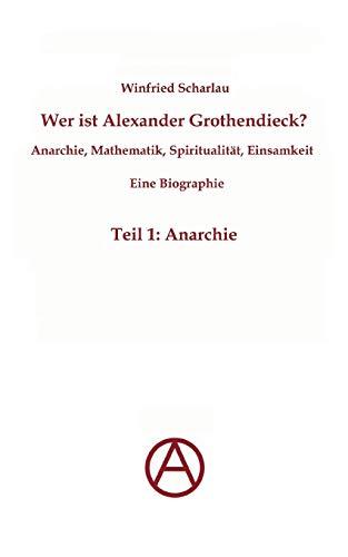 9783842371477: Wer ist Alexander Grothendieck? Anarchie, Mathematik, Spiritualität - Eine Biographie