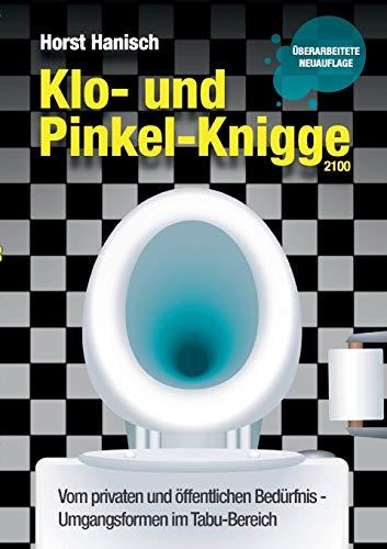 Klo- und Pinkel-Knigge 2100 (German Edition): Horst Hanisch