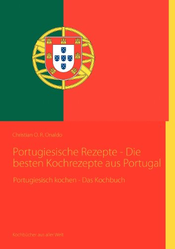 9783842373525: Portugiesische Rezepte - Die besten Kochrezepte aus Portugal (German Edition)
