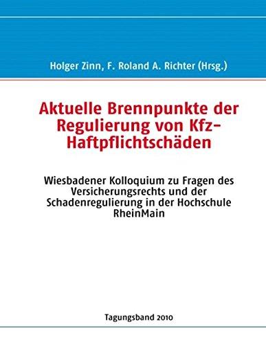 9783842374041: Aktuelle Brennpunkte der Regulierung von Kfz-Haftpflichtsch�den: Wiesbadener Kolloquium zu Fragen des Versicherungsrechts und der Schadenregulierung in der Hochschule RheinMain