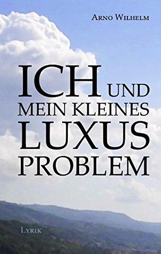 Ich und mein kleines Luxusproblem: Lyrik - 2.Auflage: Wilhelm, Arno