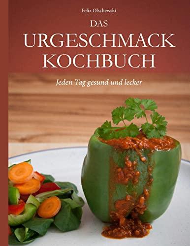 9783842377264: Das Urgeschmack-Kochbuch: Jeden Tag gesund und lecker