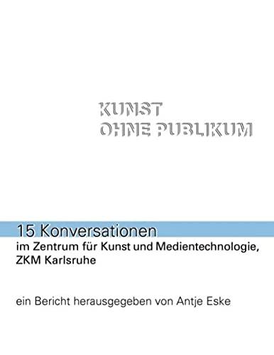 9783842378674: Kunst ohne Publikum: 15 Konversationen im ZKM, Karlsruhe