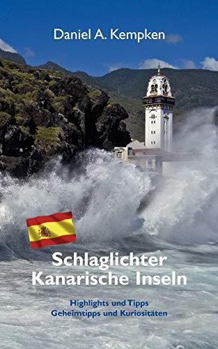 Schlaglichter Kanarische Inseln: Kempken, Daniel A.