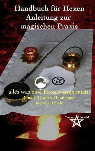 Handbuch für Hexen - Anleitung zur magischen Praxis: alles was eine Hexe wissen muss: Rituale,...