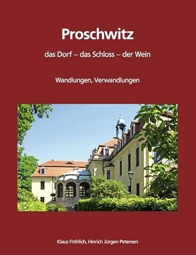 Proschwitz.  Das Dorf, das Schloss, der Wein: 800 Jahre Wandlungen, Verwandlungen: Fr�hlich, Klaus;...