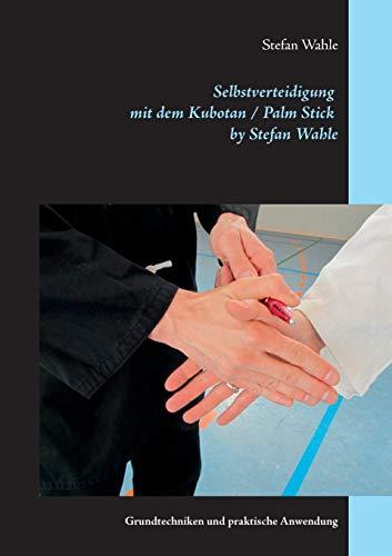 9783842381902: Selbstverteidigung mit dem Kubotan / Palm Stick by Stefan Wahle (German Edition)