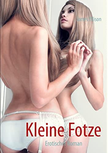 Kleine Fotze: erotischer Roman: Ellison, James