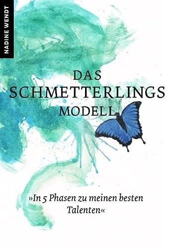 Das Schmetterlingsmodell: In 5 Phasen zu meinen besten Talenten: Wendt, Nadine