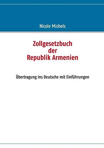 9783842384088: Zollgesetzbuch der Republik Armenien: Übertragung ins Deutsche mit Einführungen