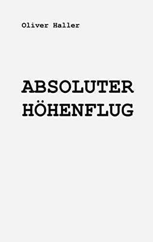 9783842400399: Absoluter Hohenflug (German Edition)