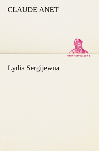 Lydia Sergijewna TREDITION CLASSICS German Edition: Claude Anet