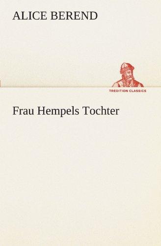 Frau Hempels Tochter (TREDITION CLASSICS): Alice Berend