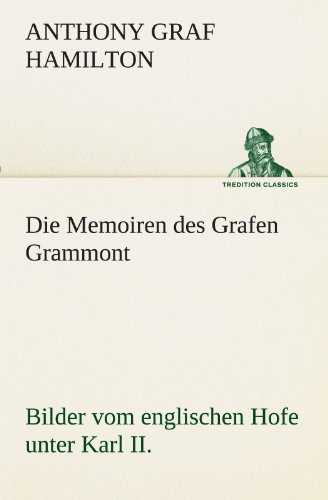 9783842405493: Die Memoiren des Grafen Grammont: Bilder vom englischen Hofe unter Karl II. (TREDITION CLASSICS) (German Edition)