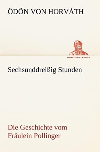 Sechsunddreißig Stunden (TREDITION CLASSICS): Ödön von Horváth