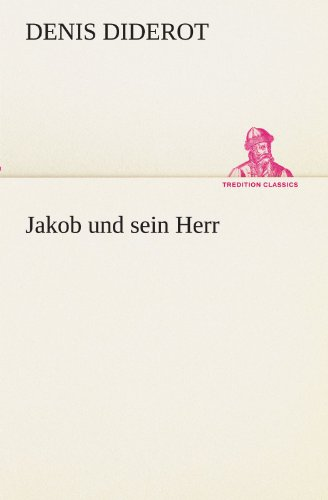 Jakob und sein Herr (TREDITION CLASSICS) (German Edition) (9783842406797) by Denis Diderot