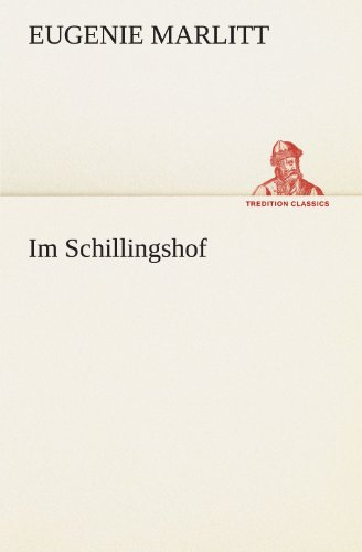 Im Schillingshof TREDITION CLASSICS German Edition: Eugenie Marlitt