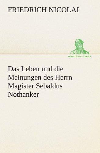 Das Leben und die Meinungen des Herrn Magister Sebaldus Nothanker TREDITION CLASSICS German Edition...