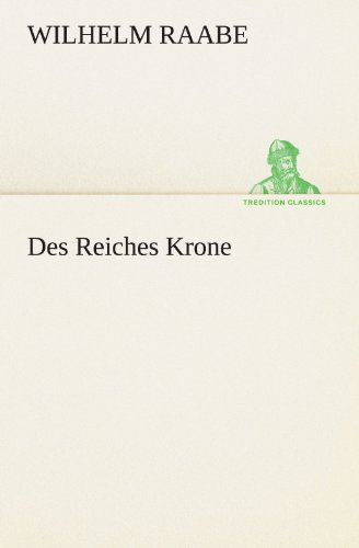 Des Reiches Krone TREDITION CLASSICS German Edition: Wilhelm Raabe