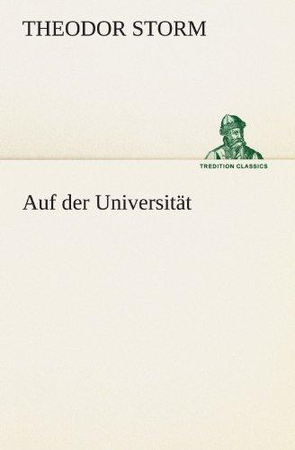 Auf der Universität (TREDITION CLASSICS) (German Edition): Storm, Theodor
