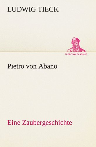 Pietro von Abano Eine Zaubergeschichte TREDITION CLASSICS German Edition: Ludwig Tieck