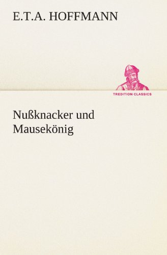 9783842412842: Nußknacker und Mausekönig (TREDITION CLASSICS) (German Edition)