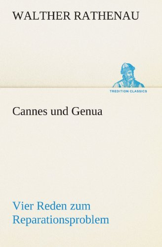 Cannes und Genua Vier Reden zum Reparationsproblem TREDITION CLASSICS German Edition: Walther ...