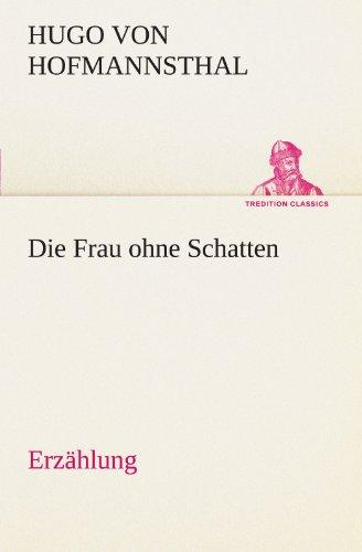 Die Frau Ohne Schatten (Erzahlung) (TREDITION CLASSICS): Hugo Von Hofmannsthal