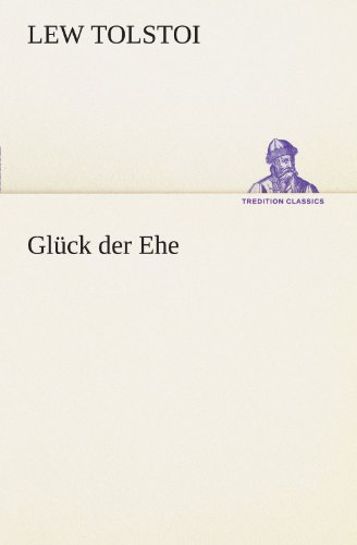 Glück der Ehe TREDITION CLASSICS German Edition: Lew Tolstoi