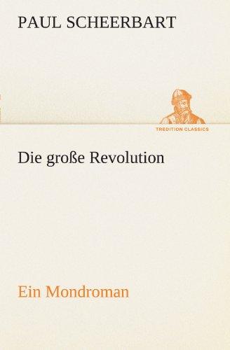 9783842414167: Die große Revolution. Ein Mondroman: Ein Mondroman (TREDITION CLASSICS) (German Edition)