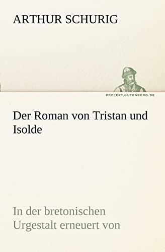 9783842415553: Der Roman von Tristan und Isolde: In der bretonischen Urgestalt erneuert von (TREDITION CLASSICS) (German Edition)