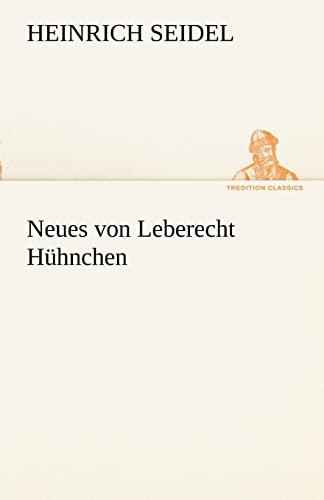 Neues von Leberecht Hühnchen TREDITION CLASSICS German: Heinrich Seidel
