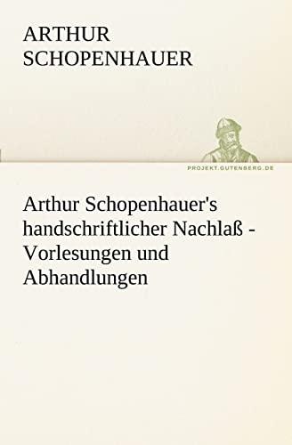 9783842415881: Arthur Schopenhauer's handschriftlicher Nachlaß - Vorlesungen und Abhandlungen (TREDITION CLASSICS) (German Edition)