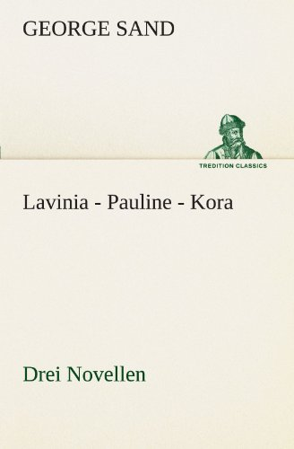 Lavinia - Pauline - Kora Drei Novellen TREDITION CLASSICS German Edition: George Sand