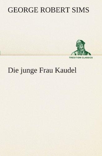 Die junge Frau Kaudel TREDITION CLASSICS German Edition: George Robert Sims