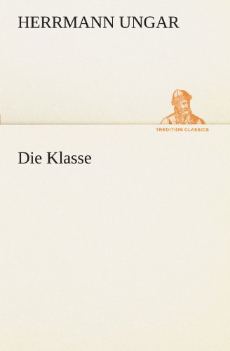 Die Klasse TREDITION CLASSICS German Edition: Herrmann Ungar
