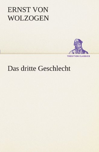 Das dritte Geschlecht TREDITION CLASSICS German Edition: Ernst Von Wolzogen