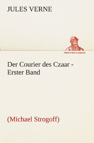 Der Courier des Czaar - Erster Band Michael Strogoff TREDITION CLASSICS German Edition: Jules Verne