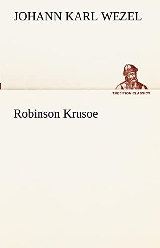 Robinson Krusoe (TREDITION CLASSICS): Johann Karl Wezel