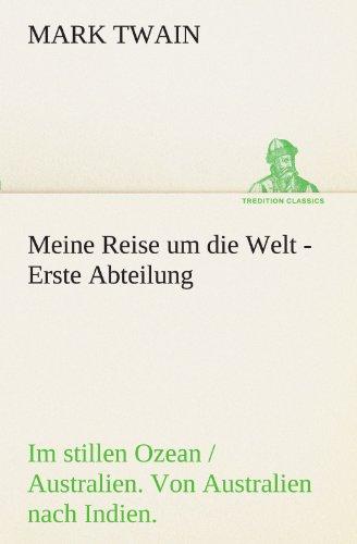 9783842418103: Meine Reise um die Welt - Erste Abteilung: Im stillen Ozean / Australien. Von Australien nach Indien (TREDITION CLASSICS) (German Edition)