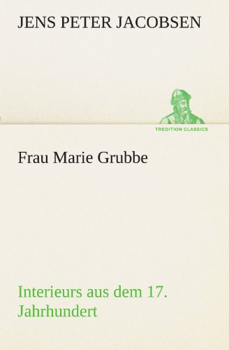 Frau Marie Grubbe Interieurs aus dem 17. Jahrhundert TREDITION CLASSICS German Edition: Jens Peter ...