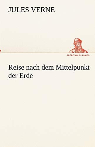 Reise nach dem Mittelpunkt der Erde TREDITION CLASSICS German Edition: Jules Verne