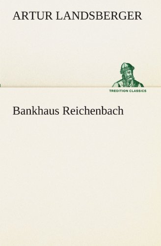 Bankhaus Reichenbach TREDITION CLASSICS German Edition: Artur Landsberger
