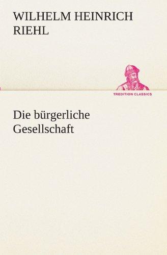 Die bürgerliche Gesellschaft TREDITION CLASSICS German Edition: Wilhelm Heinrich ...