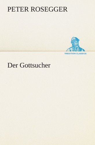 Der Gottsucher TREDITION CLASSICS German Edition: Peter Rosegger