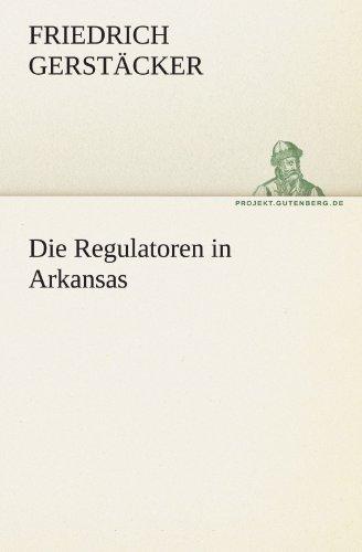 Die Regulatoren in Arkansas (TREDITION CLASSICS): Gerst Cker, Friedrich;