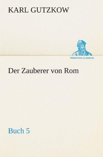 Der Zauberer von Rom, Buch 5 (TREDITION CLASSICS) (German Edition): Karl Gutzkow