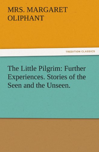 The Little Pilgrim: Further Experiences. Stories of: Mrs. Margaret Oliphant