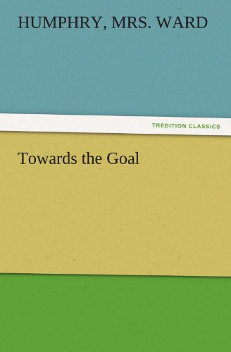 9783842424357: Towards the Goal (TREDITION CLASSICS)