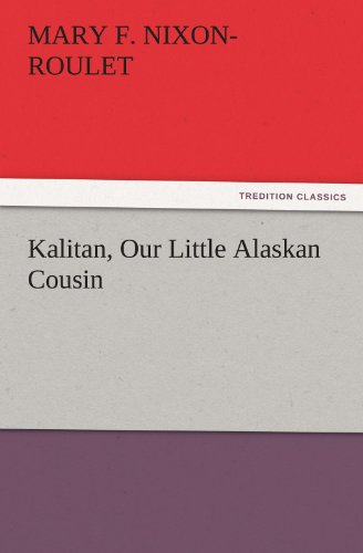 9783842424593: Kalitan, Our Little Alaskan Cousin (TREDITION CLASSICS)